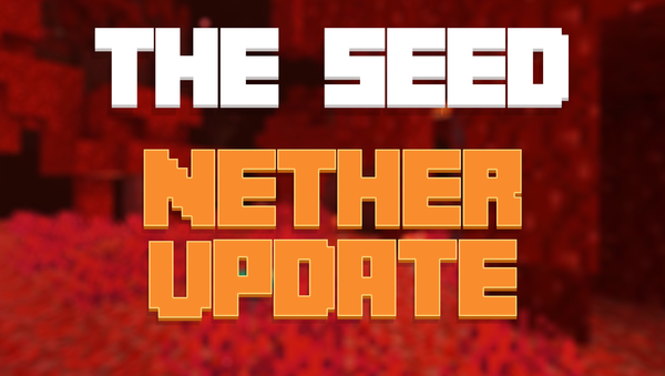 🌱 The Seed - Nether Update